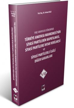 Türkiye Anayasa Mahkemesi'nin Siyasi Partilerin Kapatılması, Siyasi Partilere İhtar Verilmesi ve Siyasi Partilerle İlgili Diğer Kararları VII