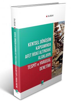 Kentsel Dönüşüm Kapsamında Afet Riski Altındaki Alanların Tespit ve Yargısal Denetimi