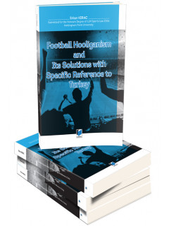 Football Hooliganism and Its Solutions with Specific Reference to Turkey