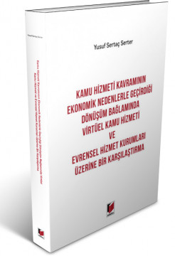 Kamu Hizmeti Kavramının Ekonomik Nedenlerle Geçirdiği Dönüşüm Bağlamında Virtüel Kamu Hizmeti ve Evrensel Hizmet Kurumları Üzerine Bir Karşılaştırma