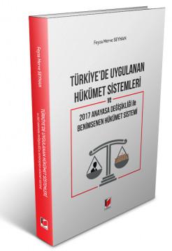 Türkiye'de Uygulanan Hükümet Sistemleri ve 2017 Anayasa Değişikliği ile Benimsenen Hükümet Sistemi