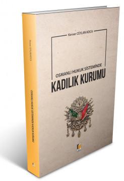 Osmanlı Hukuk Sisteminde Kadılık Kurumu