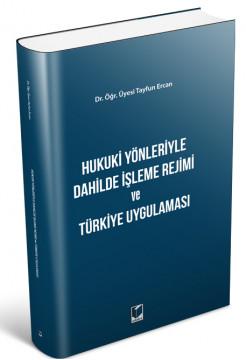 Hukuki Yönleriyle Dahilde İşleme Rejimi ve Türkiye Uygulaması