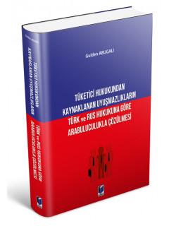 Tüketici Hukukundan Kaynaklanan Uyuşmazlıkların Türk ve Rus Hukukuna Göre Arabuluculukla Çözülmesi