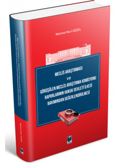 Meclis Araştırması ve Görüşülen Meclis Araştırma Komisyonu Raporlarının Hukuk Devleti İlkesi Bakımından Değerlendirilmesi