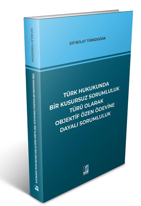 Türk Hukukunda Bir Kusursuz Sorumluluk Türü Olarak Objektif Özen Ödevine Dayalı Sorumluluk