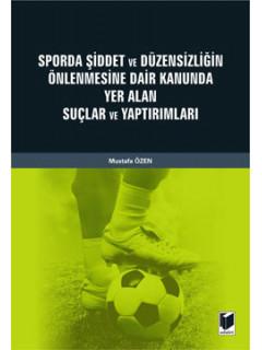 Sporda Şiddet ve Düzensizliğin Önlenmesine Dair Kanunda Yer Alan Suçlar ve Yaptırımları
