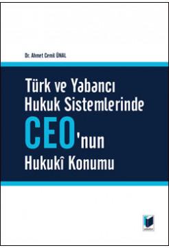 Türk ve Yabancı Hukuk Sistemlerinde CEO'nun Hukuki Konumu