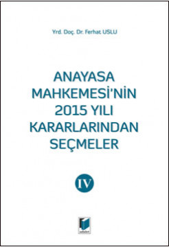 Anayasa Mahkemesi'nin 2015 Yılı Kararlarından Seçmeler IV