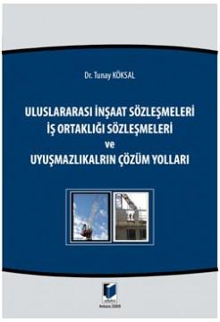 Uluslararası İnşaat Sözleşmeleri İş Ortaklığı Sözleşmeleri ve Uyuşmazlıkların Çözüm Yolları