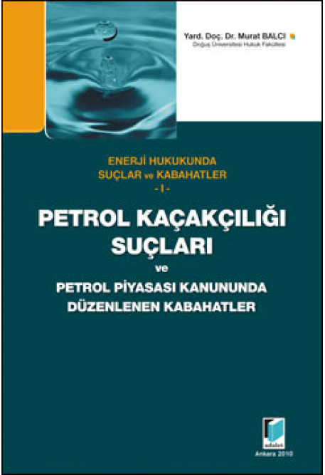 Petrol Kaçakçılığı Suçları ve Petrol Piyasası Kanununda Düzenlenen Kabahatler