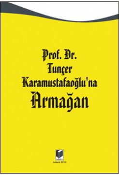 Prof. Dr. Tunçer Karamustafaoğlu'na Armağan