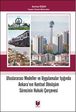 Uluslararası Modeller ve Uygulamalar Işığında Ankara'nın Kentsel Dönüşüm Sürecinin Hukuki Çerçevesi