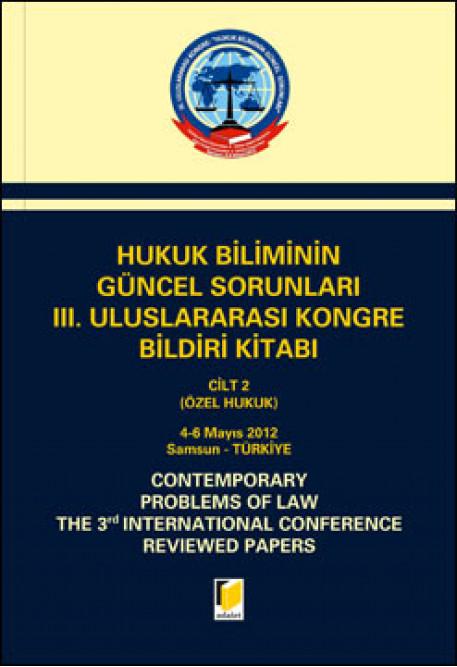 Hukuk Biliminin Güncel Sorunları III. Uluslararası Kongre Bildiri Kitabı