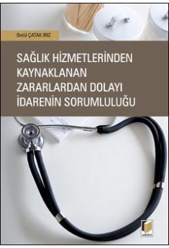 Sağlık Hizmetlerinden Kaynaklanan Zararlardan Dolayı İdarenin Sorumluluğu