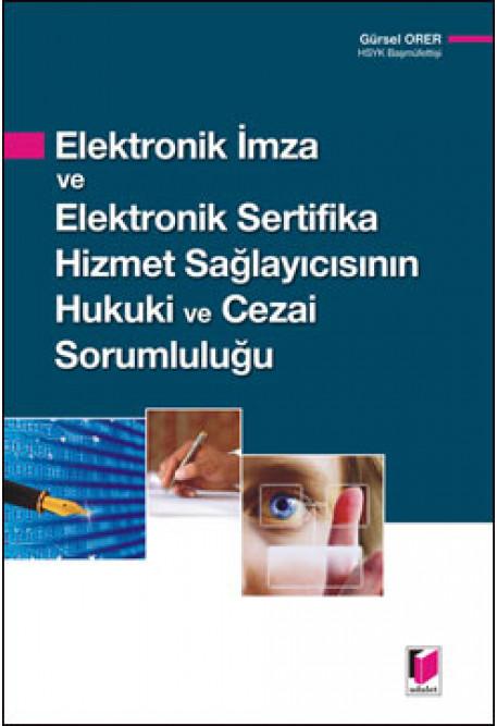 Elektronik İmza ve Elektronik Sertifika Hizmet Sağlayıcısının Hukuki ve Cezai Sorumluluğu