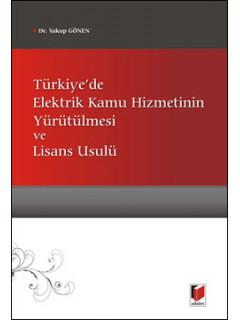 Türkiye'de Elektrik Kamu Hizmetinin Yürütülmesi ve Lisans Usulü