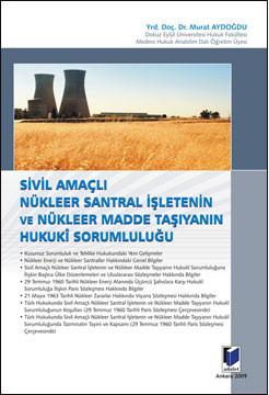 Sivil Amaçlı Nükleer Santral İşletenin ve Nükleer Madde Taşıyanın Hukuki Sorumluluğu