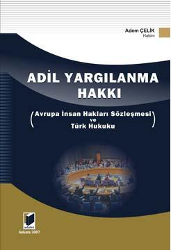 Adil Yargılanma Hakkı Avrupa İnsan Hakları Sözleşmesi ve Türk Hukuku