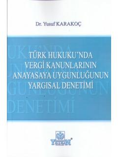 Türk Hukuku'nda Vergi Kanunlarının Anayasaya Uygunluğunun Yargısal Denetimi