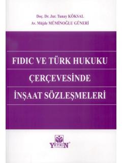 FIDIC ve Türk Hukuku Çerçevesinde İnşaat Sözleşmeleri