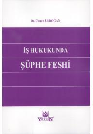 İş Hukukunda Şüphe Feshi