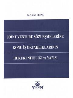 Joint Venture Sözleşmelerine Konu İş Ortaklıklarının Hukuki Niteliği ve Yapısı