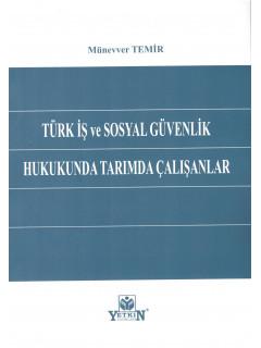 Türk İş ve Sosyal Güvenlik Hukukunda Tarımda Çalışanlar