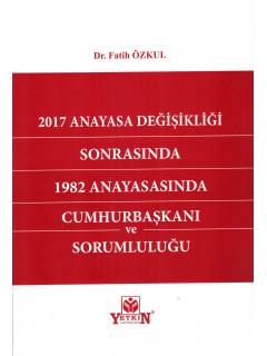 2017 Anayasa Değişikliği Sonrasında 1982 Anayasasında Cumhurbaşkanı ve Sorumluluğu