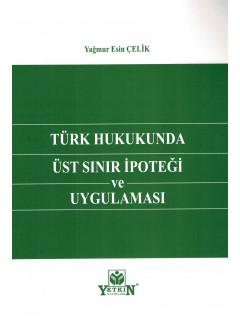 Türk Hukukunda Üst Sınır İpoteği ve Uygulaması