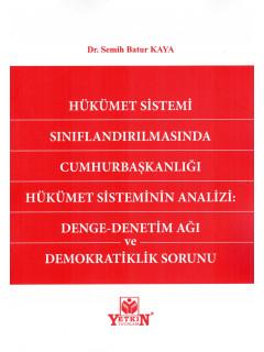 Hükümet Sistemi Sınıflandırılmasında Cumhurbaşkanlığı Hükümet Sisteminin Analizi: Denge - Denetim Ağı ve Demokratiklik Sorunu