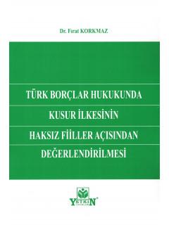 Türk Borçlar Hukukunda Kusur İlkesinin Haksız Fiiller Açısından Değerlendirilmesi