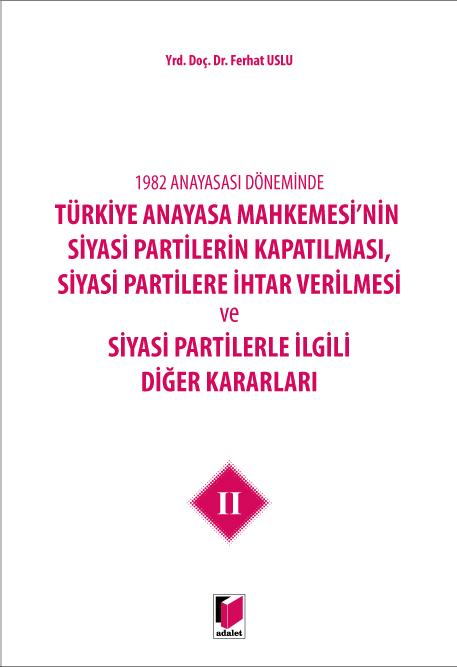 Türkiye Anayasa Mahkemesi'nin Siyasi Partilerin Kapatılması, Siyasi Partilere İhtar Verilmesi ve Siyasi Partilerle İlgili Diğer Kararları II