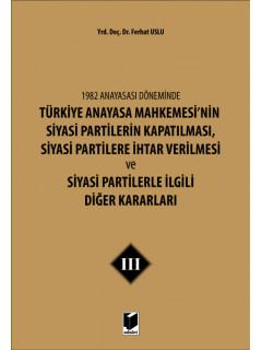 Türkiye Anayasa Mahkemesi'nin Siyasi Partilerin Kapatılması, Siyasi Partilere İhtar Verilmesi ve Siyasi Partilerle İlgili Diğer Kararları III