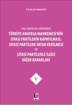 Türkiye Anayasa Mahkemesi'nin Siyasi Partilerin Kapatılması, Siyasi Partilere İhtar Verilmesi ve Siyasi Partilerle İlgili Diğer Kararları V