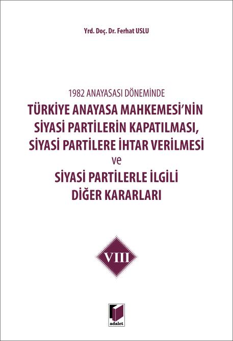 Türkiye Anayasa Mahkemesi'nin Siyasi Partilerin Kapatılması, Siyasi Partilere İhtar Verilmesi ve Siyasi Partilerle İlgili Diğer Kararları