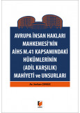 Avrupa İnsan Hakları Mahkemesi'nin AİHS m.41 Kapsamındaki Hükümlerinin (Adil Karşılık) Mahiyeti ve Unsurları