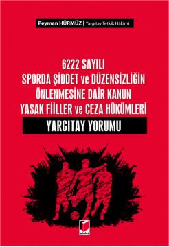 6222 Sayılı Sporda Şiddet ve Düzensizliğin Önlenmesine Dair Kanun Yasak Fiiller ve Ceza Hükümleri Yargıtay Yorumu