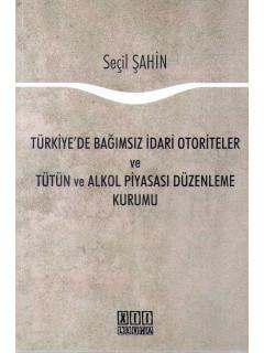 Türkiyede Bağımsız İdari Otoriteler ve Tütün Alkol Piyasası Düzenleme Kurumu