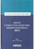 Yargıtay'ın İş Hukuku ve Sosyal Güvenlik Hukuku Kararlarının Değerlendirilmesi 2013