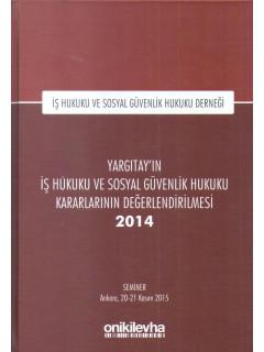 Yargıtay'ın İş Hukuku ve Sosyal Güvenlik Hukuku Kararlarının Değerlendirilmesi 2014