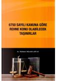6750 Sayılı Kanuna Göre Rehne Konu Olabilecek Taşınırlar