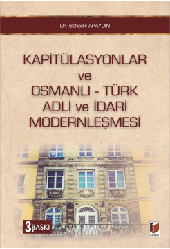 Kapitülasyonlar ve Osmanlı - Türk Adli ve İdari Modernleşmesi
