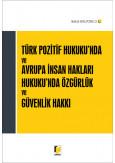 Türk Pozitif Hukuku'nda ve Avrupa İnsan Hakları Hukuku'nda Özgürlük ve Güvenlik Hakkı