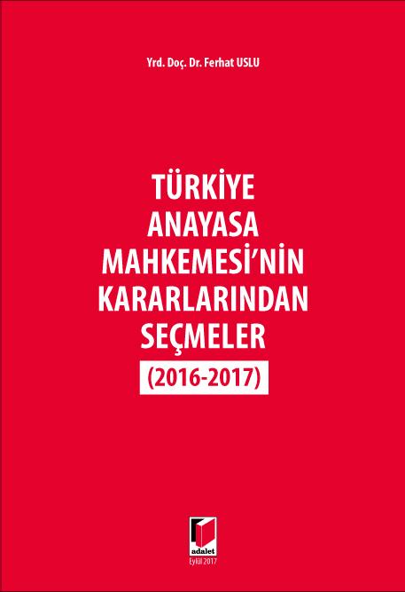 Anayasa Mahkemesi'nin Kararlarından Seçmeler (2016-2017)