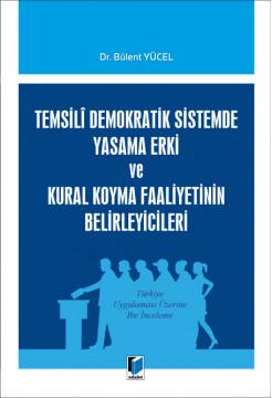 Temsili Demokratik Sistemde Yasama Erki ve Kural Koyma Faaliyetinin Belirleyicileri