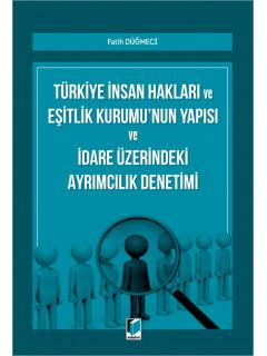 Türkiye İnsan Hakları ve Eşitlik Kurumu'nun Yapısı ve İdare Üzerindeki Ayrımcılık Denetimi