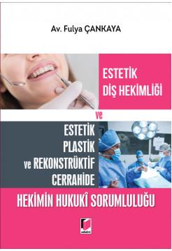 Estetik Diş Hekimliği ve Estetik Plastik ve Rekonstrüktif Cerrahide Hekimin Hukuki Sorumluluğu