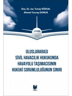 Uluslararası Sivil Havacılık Hukukunda Havayolu Taşımacısının Hukuki Sorumluluğunun Sınırı