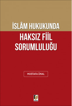 İslam Hukukunda Haksız Fiil Sorumluluğu
